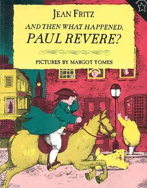 And Then What Happened, Paul Revere? de Jean Fritz