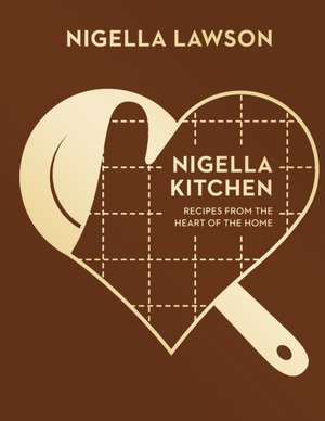 Nigella Kitchen. Recipes from the Heart of the Home