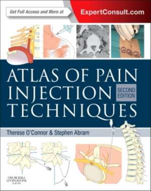 Atlas of Pain Injection Techniques: Expert Consult: Online and Print de Therese C. O'Connor