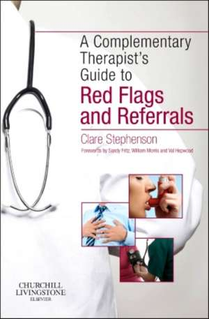 The Complementary Therapist's Guide to Red Flags and Referrals de Clare Stephenson