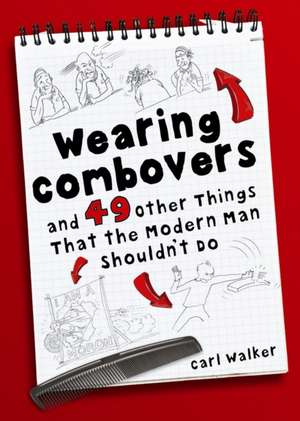 Wearing Combovers and 49 Other Things That the Modern Man Shouldn't Do de Carl Walker