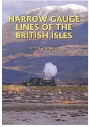 Johnson, P: Narrow Gauge Lines of the British Isles de Peter Johnson