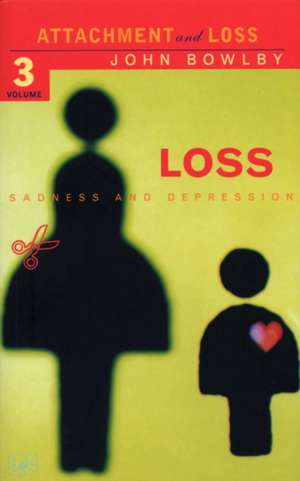 Bowlby, D: Loss - Sadness and Depression imagine