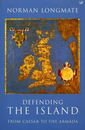 Defending the Island:  From Caesar to the Armada de Norman Longmate