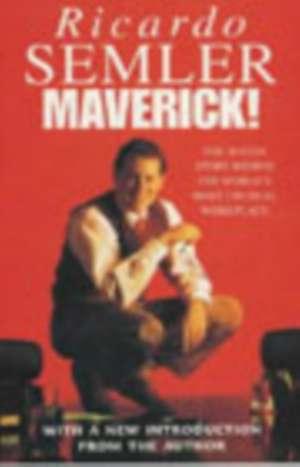 Maverick: The Success Story Behind the World's Most Unusual Workplace de Ricardo Semler