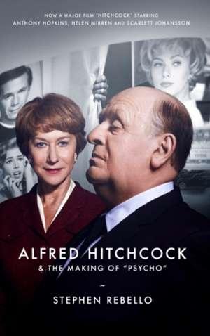 Rebello, S: Alfred Hitchcock & the Making of Psycho de Stephen Rebello