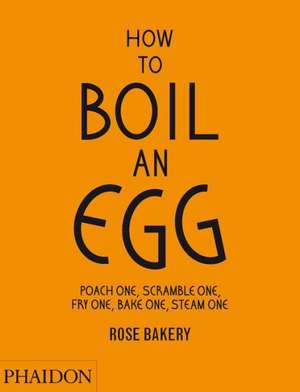 How to Boil an Egg; Poach one, Scramble one, Fry one, Bake one, Steam one...