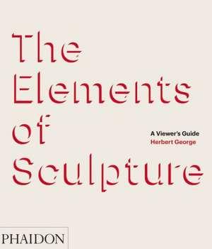 The Elements of Sculpture de Herbert George