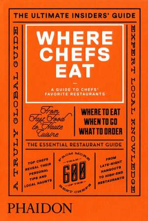 Where Chefs Eat:  A Guide to Chefs' Favorite Restaurants (2015) de Joe Warwick