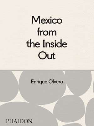 Mexico from the Inside Out de Enrique Olvera