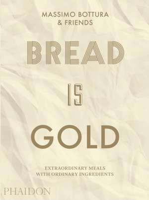 Bread is Gold de Massimo Bottura