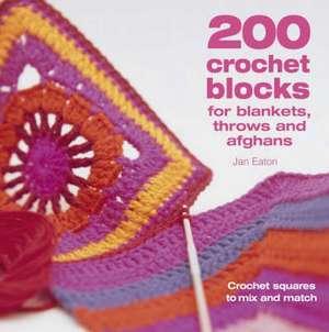 200 Crochet Blocks for Blankets, Throws and Afghans de Jan Eaton