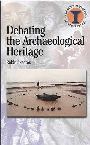 Debating the Archaeological Heritage de Robin Skeates