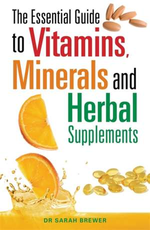 The Essential Guide to Vitamins, Minerals and Herbal Supplements de DR. SARAH BREWER