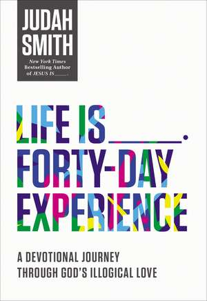 Life Is _____ Forty-Day Experience: A Devotional Journey Through God's Illogical Love de Judah Smith