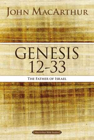 Genesis 12 to 33: The Father of Israel de John F. MacArthur
