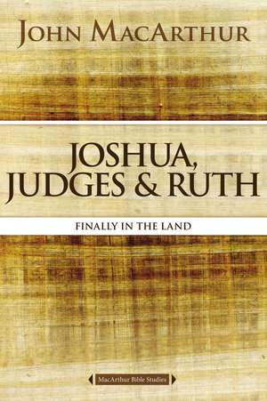 Joshua, Judges, and Ruth: Finally in the Land de John F. MacArthur