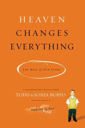 Heaven Changes Everything: The Rest of Our Story de Todd Burpo