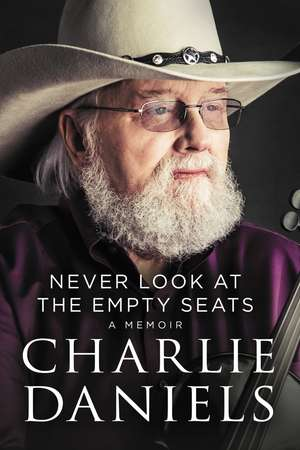 Never Look at the Empty Seats: A Memoir de Charlie Daniels