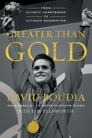 Greater Than Gold: From Olympic Heartbreak to Ultimate Redemption de David Boudia