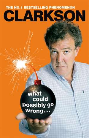 What Could Possibly Go Wrong? de Jeremy Clarkson