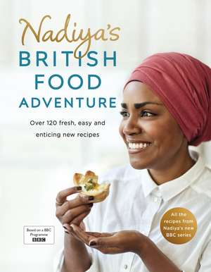 Nadiya's British Food Adventure: Beautiful British recipes with a twist, from the Bake Off winner & bestselling author of Time to Eat de Nadiya Hussain