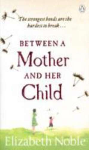 Between a Mother and her Child de Elizabeth Noble