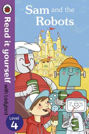 Sam and the Robots - Read it yourself with Ladybird: Level 4 de Mandy Ross