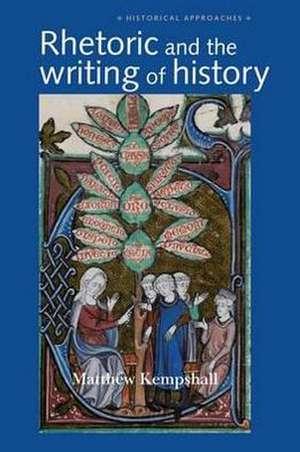 Rhetoric and the Writing of History, 400-1500 de Matthew Kempshall