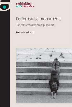 Performative Monuments de Mechtild Widrich