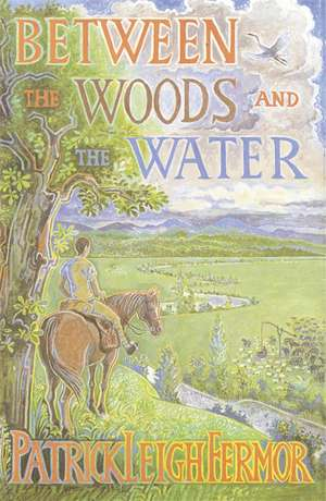 Between the Woods and the Water de Patrick Leigh Fermor