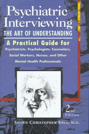 Psychiatric Interviewing: The Art of Understanding de Shawn Christopher Shea