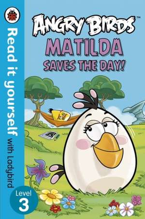 Angry Birds: Matilda Saves the Day! - Read it yourself with Ladybird