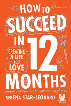 How to Succeed in 12 Months: Creating a Life You Love de Serena Star–Leonard
