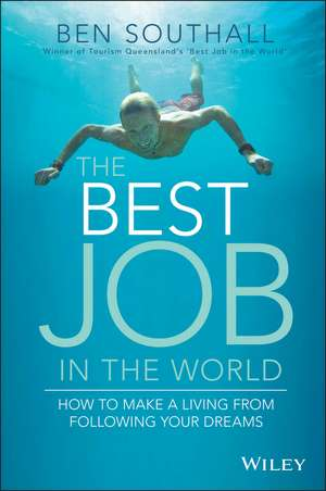 The Best Job in the World: How to Make a Living From Following Your Dreams de Ben Southall