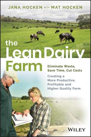 The Lean Dairy Farm: Eliminate Waste, Save Time, Cut Costs – Creating a More Productive, Profitable and Higher Quality Farm de Jana Hocken