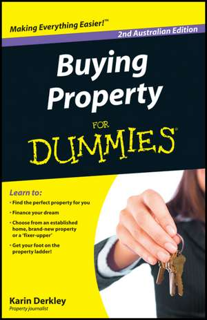 Buying Property for Dummies:  Australian Edition de Karin Derkley