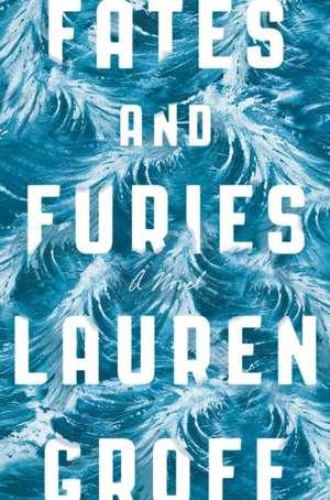 Groff, L: Fates and Furies de LAUREN GROFF