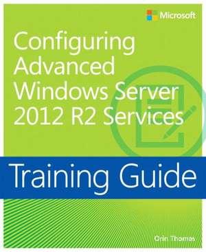 Configuring Advanced Windows Server 2012 R2 Services de Orin Thomas