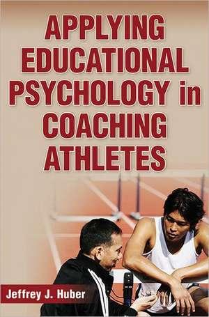 Applying Educational Psychology in Coaching Athletes de Jeffrey J. Huber