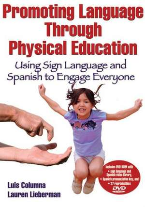 Promoting Language Through Physical Education:  Using Sign Language and Spanish to Engage Everyone [With DVD ROM] de Luis Columna