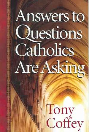 Answers to Questions Catholics Are Asking de Tony Coffey