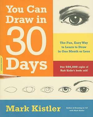 You Can Draw in 30 Days: The Fun, Easy Way to Learn to Draw in One Month or Less de Mark Kistler