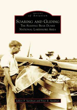 Soaring and Gliding:  The Sleeping Bear Dunes National Lakeshore Area de Jeffery P. Sandman