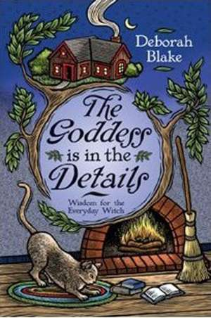 The Goddess Is in the Details:  Wisdom for the Everyday Witch de Deborah Blake