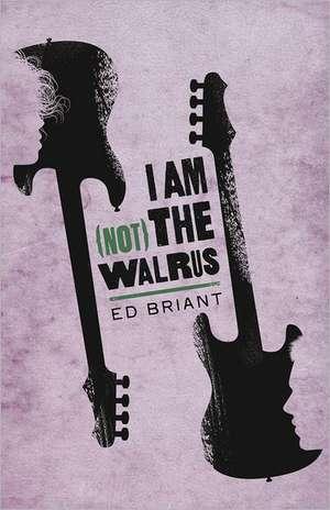 I Am (Not) the Walrus de Ed Briant