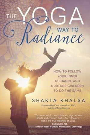 The Yoga Way to Radiance de Shakta Kaur Khalsa