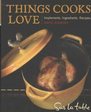 Things Cooks Love:  Implements, Ingredients, Recipes de Marie Simmons