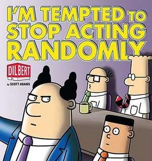 I'm Tempted to Stop Acting Randomly de Scott Adams