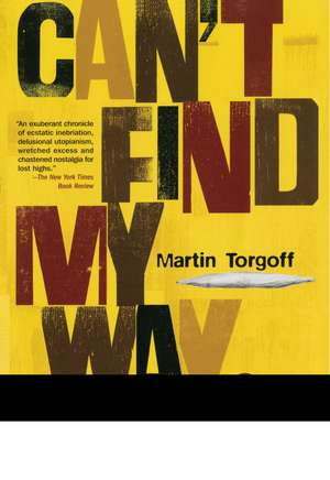 Can't Find My Way Home: America in the Great Stoned Age, 1945-2000 de Martin Torgoff